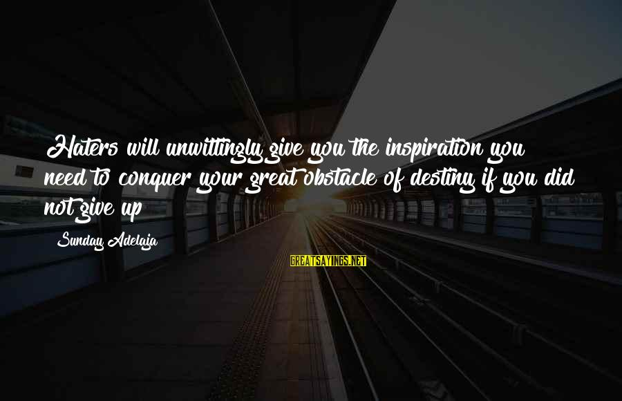 Your Haters Sayings By Sunday Adelaja: Haters will unwittingly give you the inspiration you need to conquer your great obstacle of