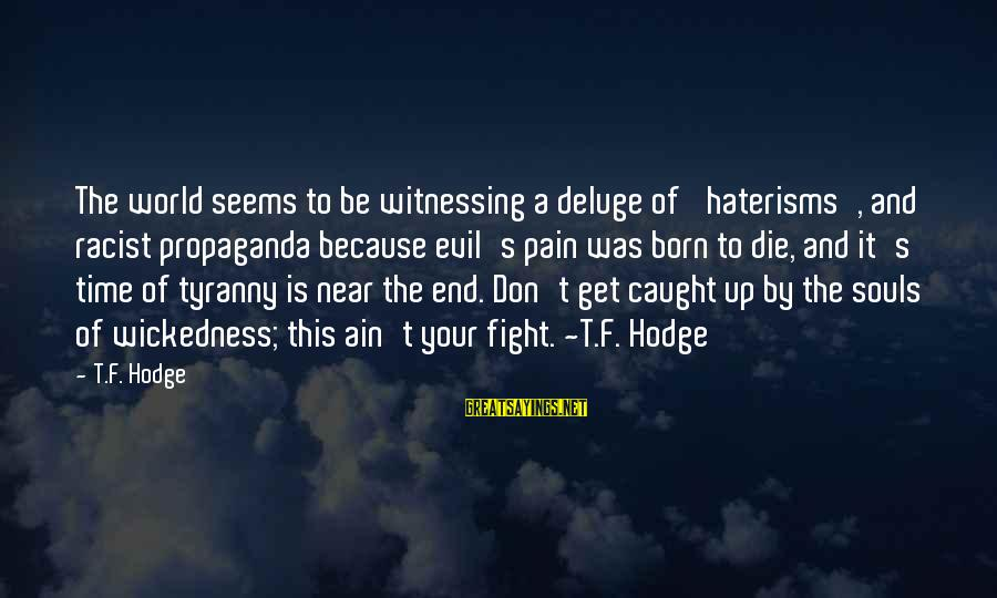 Your Haters Sayings By T.F. Hodge: The world seems to be witnessing a deluge of 'haterisms', and racist propaganda because evil's