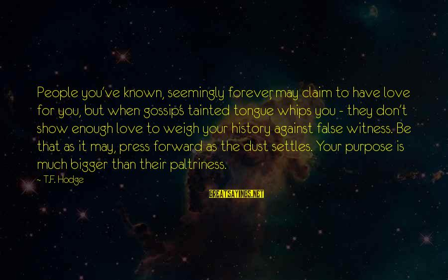 Your Haters Sayings By T.F. Hodge: People you've known, seemingly forever, may claim to have love for you, but when gossip's