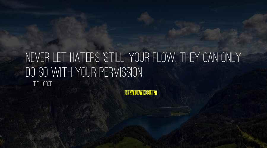 Your Haters Sayings By T.F. Hodge: Never let haters 'still' your flow. They can only do so with your permission.