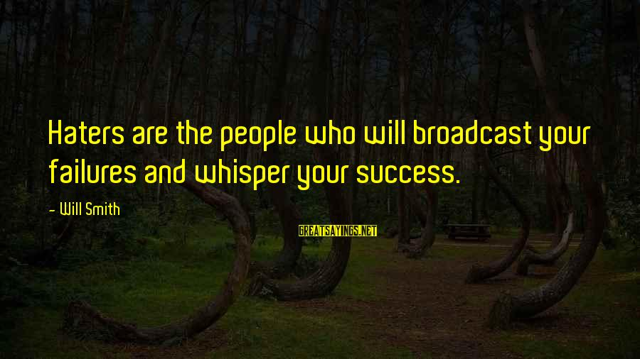 Your Haters Sayings By Will Smith: Haters are the people who will broadcast your failures and whisper your success.