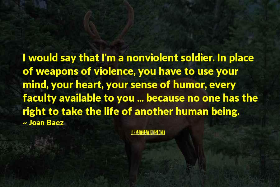 Your Heart Being In The Right Place Sayings By Joan Baez: I would say that I'm a nonviolent soldier. In place of weapons of violence, you
