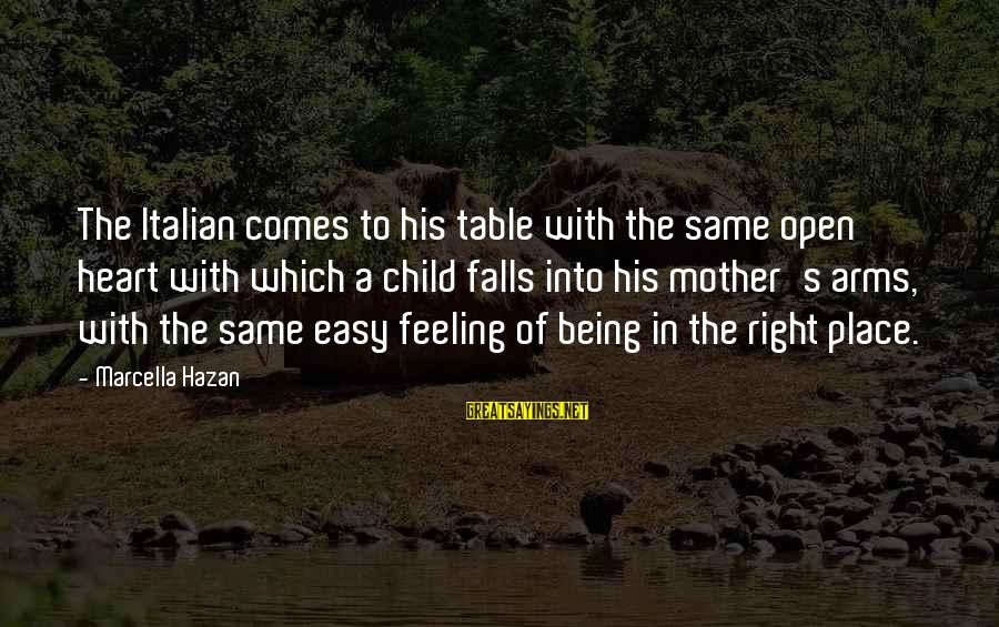 Your Heart Being In The Right Place Sayings By Marcella Hazan: The Italian comes to his table with the same open heart with which a child
