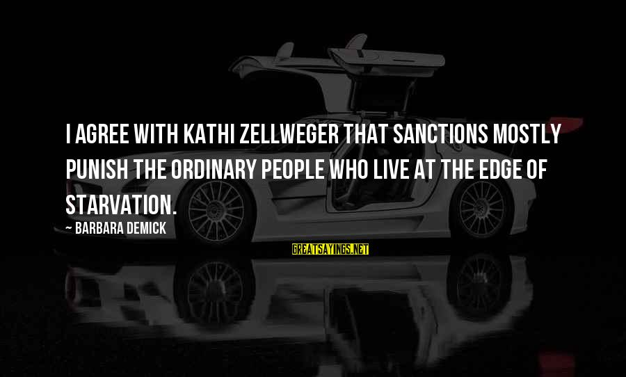 Your Help Is Much Appreciated Sayings By Barbara Demick: I agree with Kathi Zellweger that sanctions mostly punish the ordinary people who live at