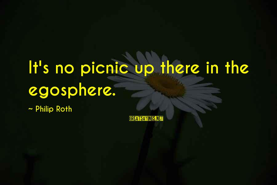Your Help Is Much Appreciated Sayings By Philip Roth: It's no picnic up there in the egosphere.