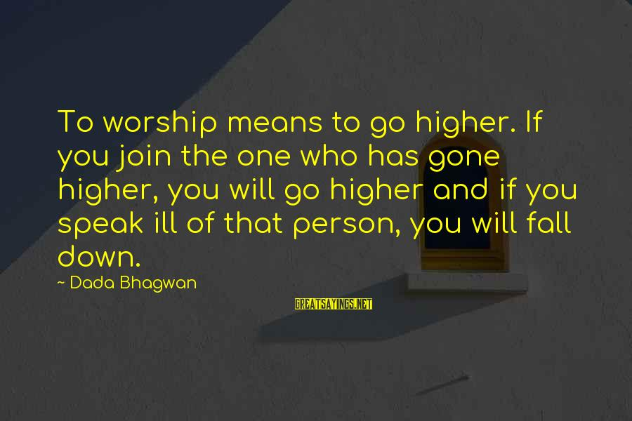 Your Humbleness Sayings By Dada Bhagwan: To worship means to go higher. If you join the one who has gone higher,