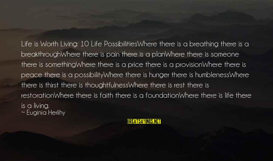 Your Humbleness Sayings By Euginia Herlihy: Life is Worth Living: 10 Life PossibilitiesWhere there is a breathing there is a breakthroughWhere