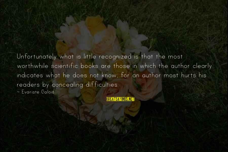 Your Humbleness Sayings By Evariste Galois: Unfortunately what is little recognized is that the most worthwhile scientific books are those in