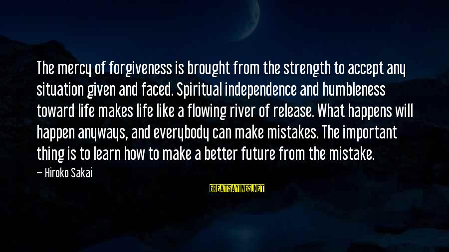 Your Humbleness Sayings By Hiroko Sakai: The mercy of forgiveness is brought from the strength to accept any situation given and