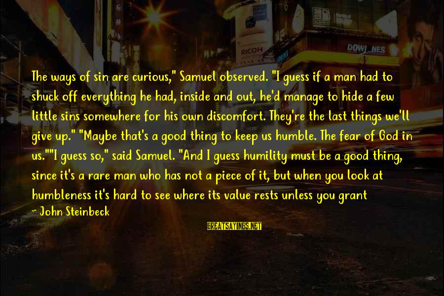 """Your Humbleness Sayings By John Steinbeck: The ways of sin are curious,"""" Samuel observed. """"I guess if a man had to"""