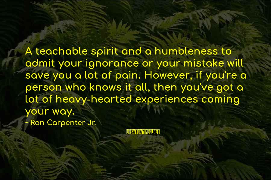 Your Humbleness Sayings By Ron Carpenter Jr.: A teachable spirit and a humbleness to admit your ignorance or your mistake will save