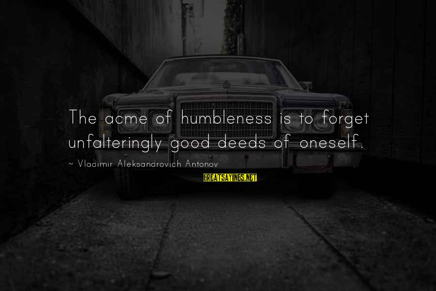 Your Humbleness Sayings By Vladimir Aleksandrovich Antonov: The acme of humbleness is to forget unfalteringly good deeds of oneself.