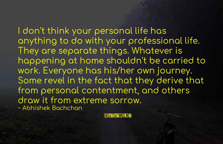 Your Life Journey Sayings By Abhishek Bachchan: I don't think your personal life has anything to do with your professional life. They