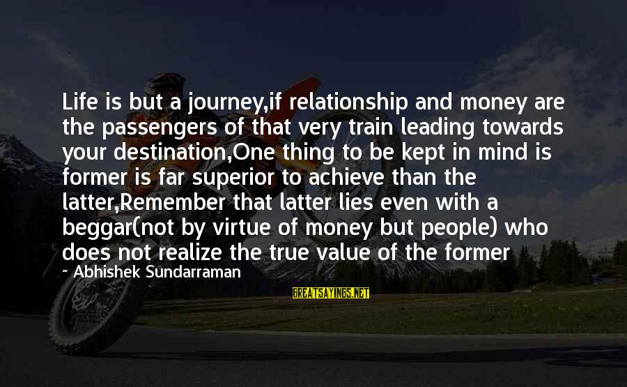 Your Life Journey Sayings By Abhishek Sundarraman: Life is but a journey,if relationship and money are the passengers of that very train