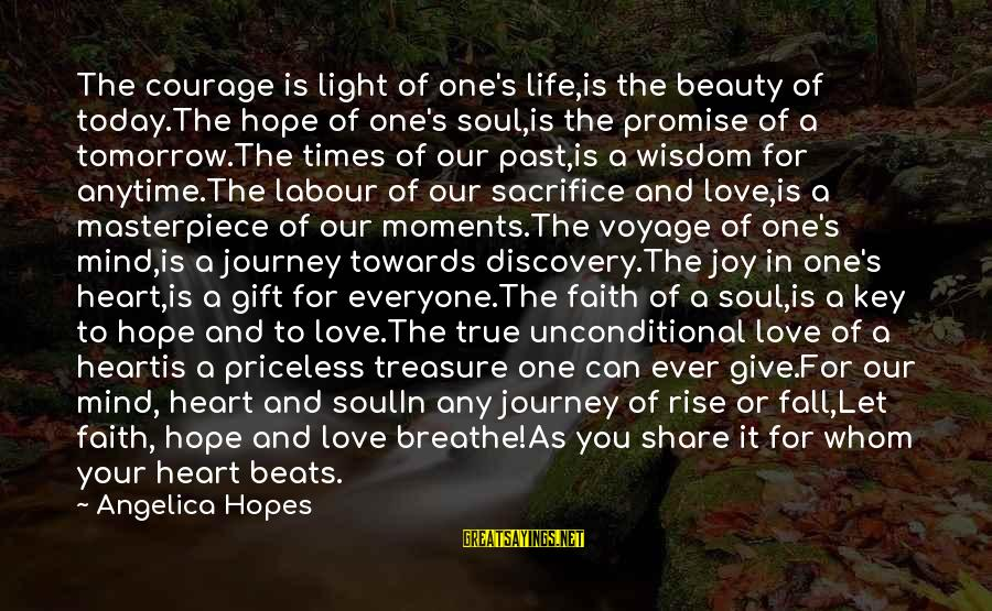 Your Life Journey Sayings By Angelica Hopes: The courage is light of one's life,is the beauty of today.The hope of one's soul,is