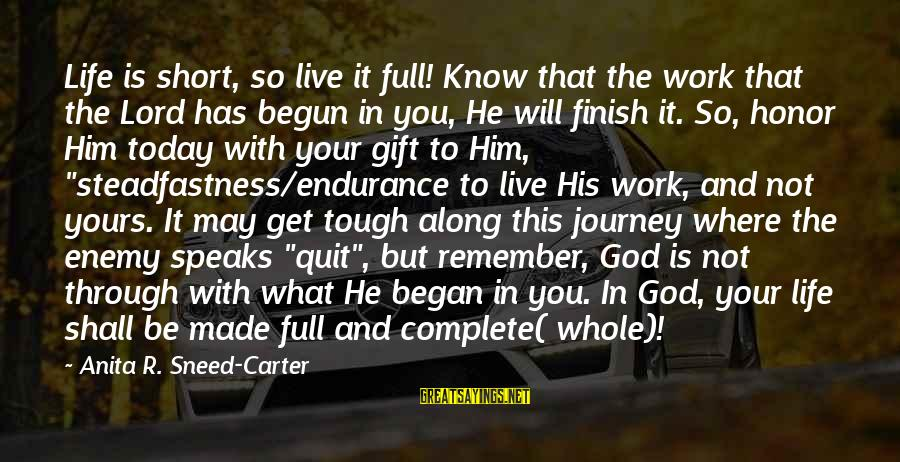Your Life Journey Sayings By Anita R. Sneed-Carter: Life is short, so live it full! Know that the work that the Lord has