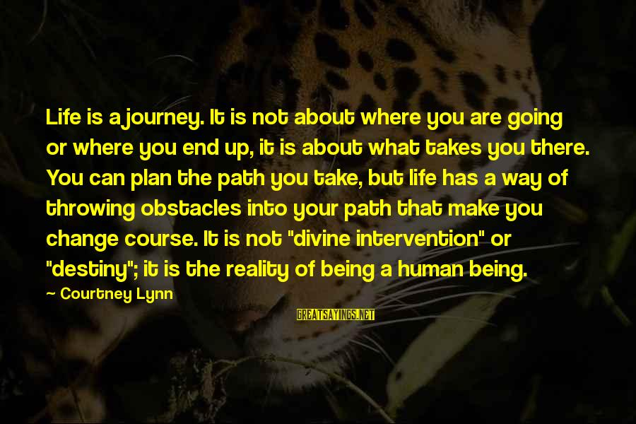 Your Life Journey Sayings By Courtney Lynn: Life is a journey. It is not about where you are going or where you