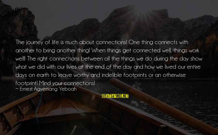 Your Life Journey Sayings By Ernest Agyemang Yeboah: The journey of life is much about connections! One thing connects with another to bring