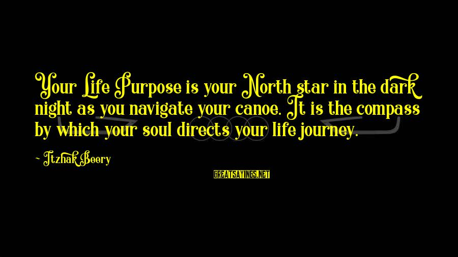 Your Life Journey Sayings By Itzhak Beery: Your Life Purpose is your North star in the dark night as you navigate your