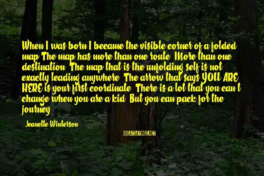Your Life Journey Sayings By Jeanette Winterson: When I was born I became the visible corner of a folded map.The map has