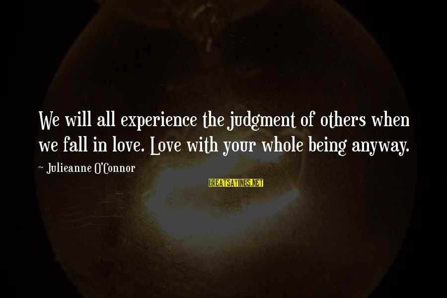 Your Life Journey Sayings By Julieanne O'Connor: We will all experience the judgment of others when we fall in love. Love with