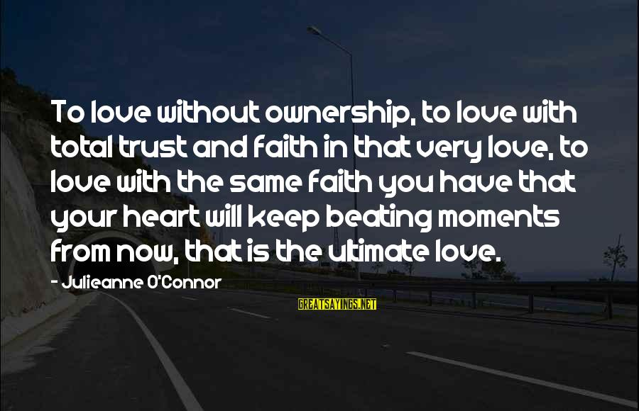 Your Life Journey Sayings By Julieanne O'Connor: To love without ownership, to love with total trust and faith in that very love,