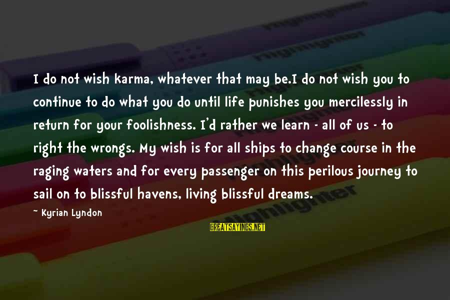 Your Life Journey Sayings By Kyrian Lyndon: I do not wish karma, whatever that may be.I do not wish you to continue