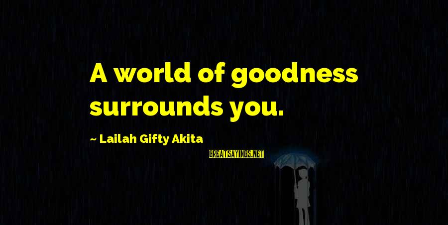 Your Life Journey Sayings By Lailah Gifty Akita: A world of goodness surrounds you.