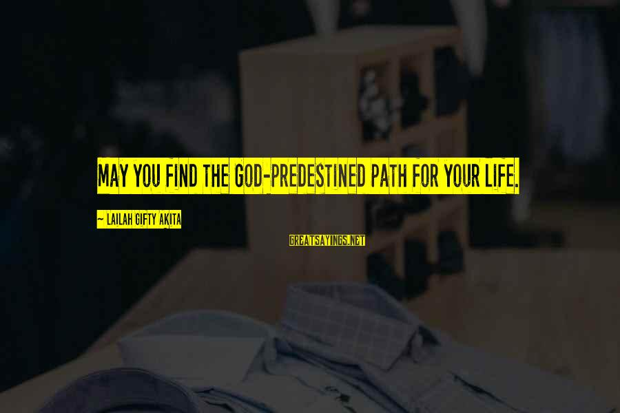 Your Life Journey Sayings By Lailah Gifty Akita: May you find the God-predestined path for your life.