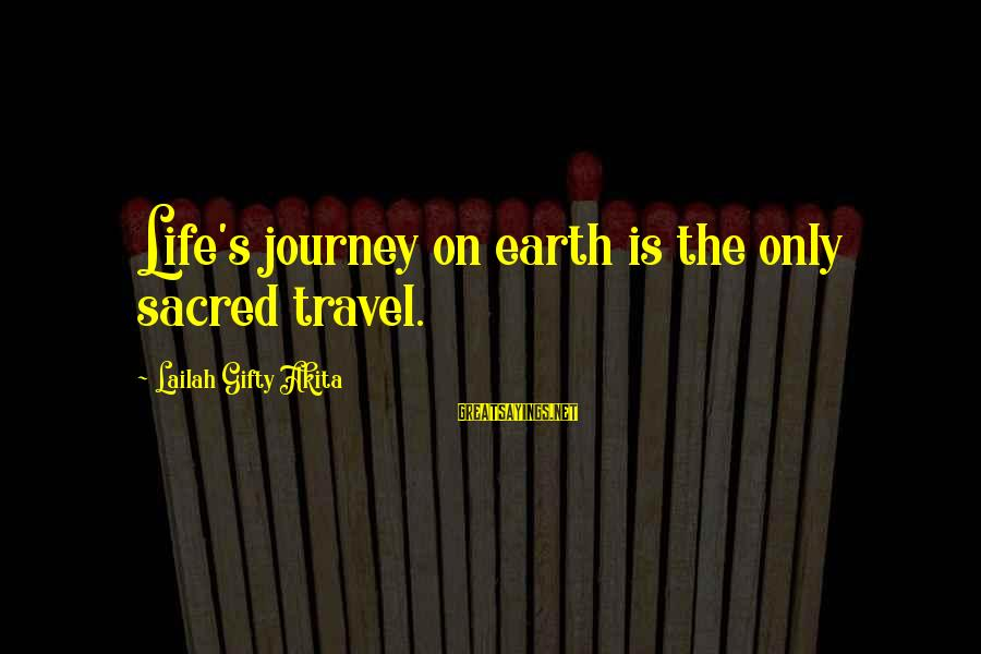 Your Life Journey Sayings By Lailah Gifty Akita: Life's journey on earth is the only sacred travel.