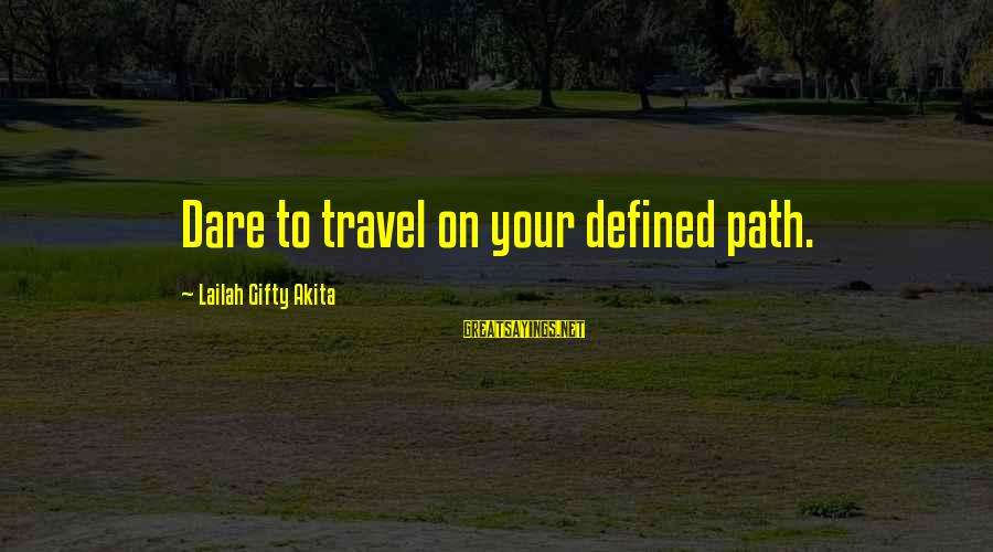 Your Life Journey Sayings By Lailah Gifty Akita: Dare to travel on your defined path.