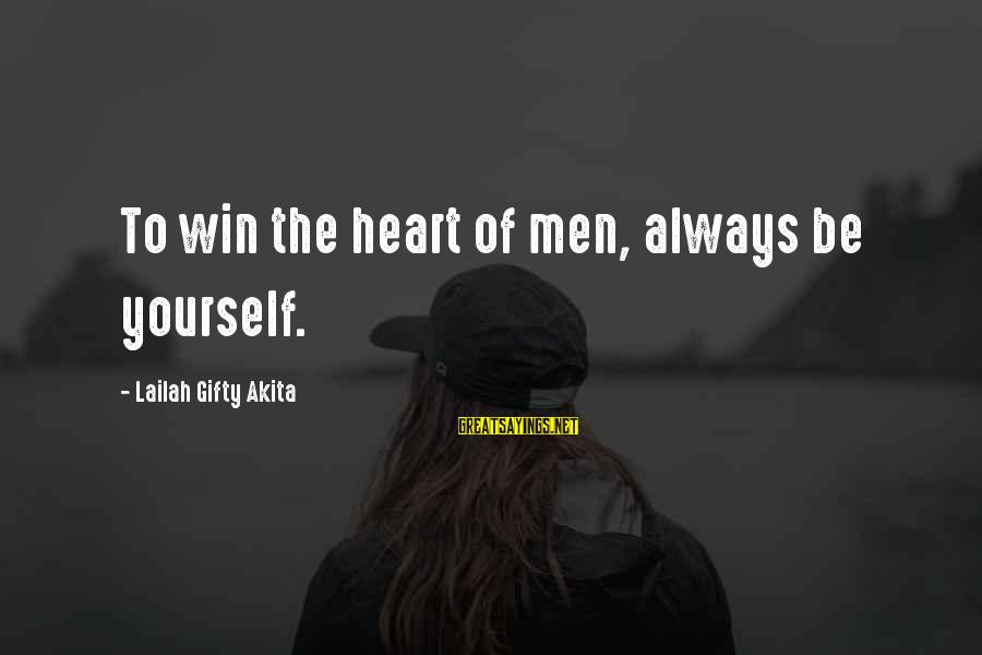 Your Life Journey Sayings By Lailah Gifty Akita: To win the heart of men, always be yourself.