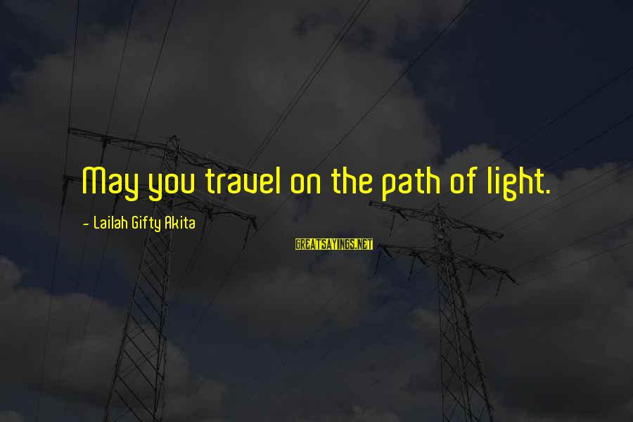 Your Life Journey Sayings By Lailah Gifty Akita: May you travel on the path of light.