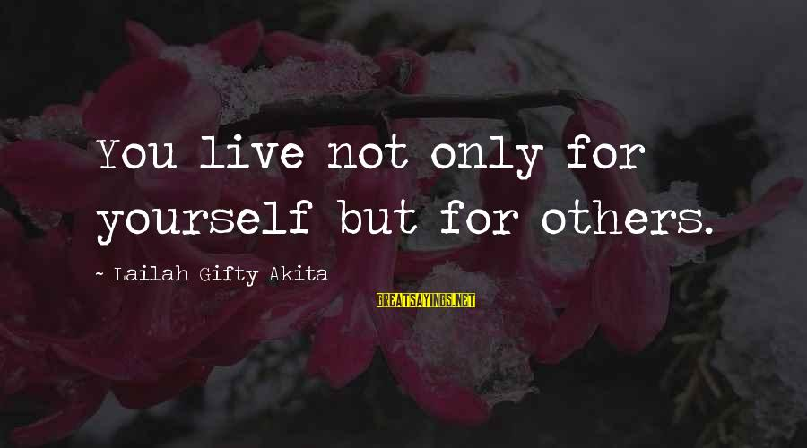 Your Life Journey Sayings By Lailah Gifty Akita: You live not only for yourself but for others.