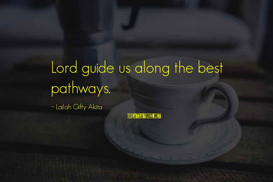 Your Life Journey Sayings By Lailah Gifty Akita: Lord guide us along the best pathways.