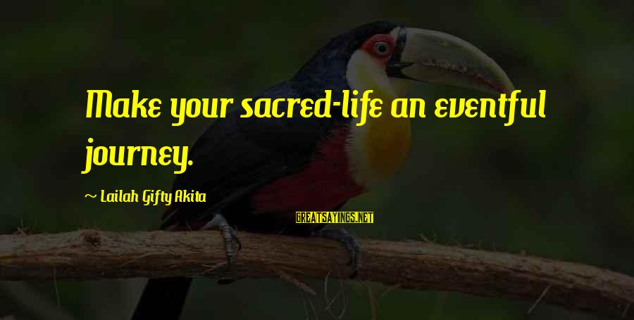 Your Life Journey Sayings By Lailah Gifty Akita: Make your sacred-life an eventful journey.