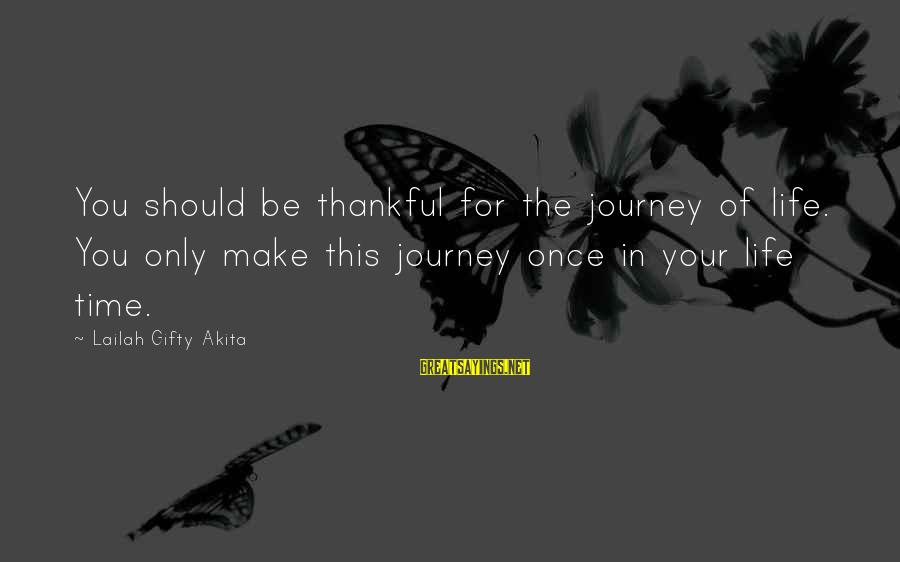 Your Life Journey Sayings By Lailah Gifty Akita: You should be thankful for the journey of life. You only make this journey once