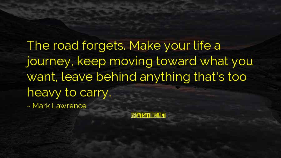 Your Life Journey Sayings By Mark Lawrence: The road forgets. Make your life a journey, keep moving toward what you want, leave
