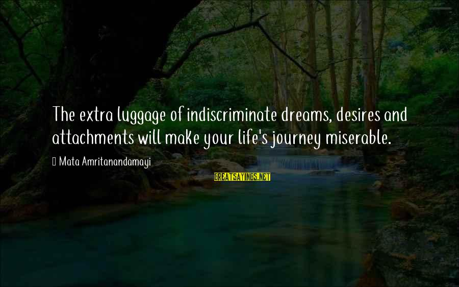 Your Life Journey Sayings By Mata Amritanandamayi: The extra luggage of indiscriminate dreams, desires and attachments will make your life's journey miserable.