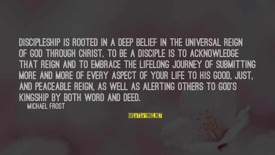 Your Life Journey Sayings By Michael Frost: Discipleship is rooted in a deep belief in the universal reign of God through Christ.