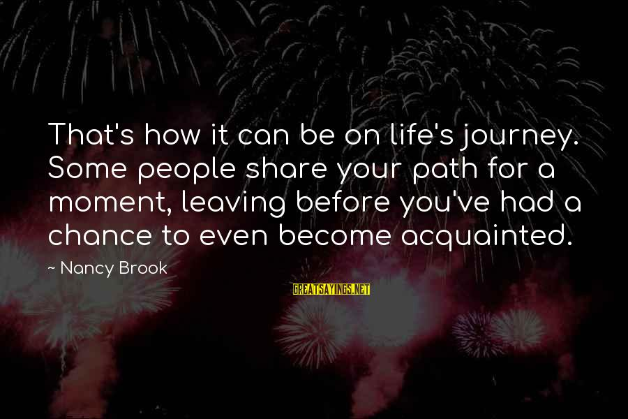 Your Life Journey Sayings By Nancy Brook: That's how it can be on life's journey. Some people share your path for a