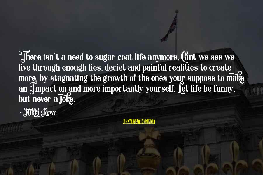 Your Life Journey Sayings By Nikki Rowe: There isn't a need to sugar coat life anymore, Cant we see we live through