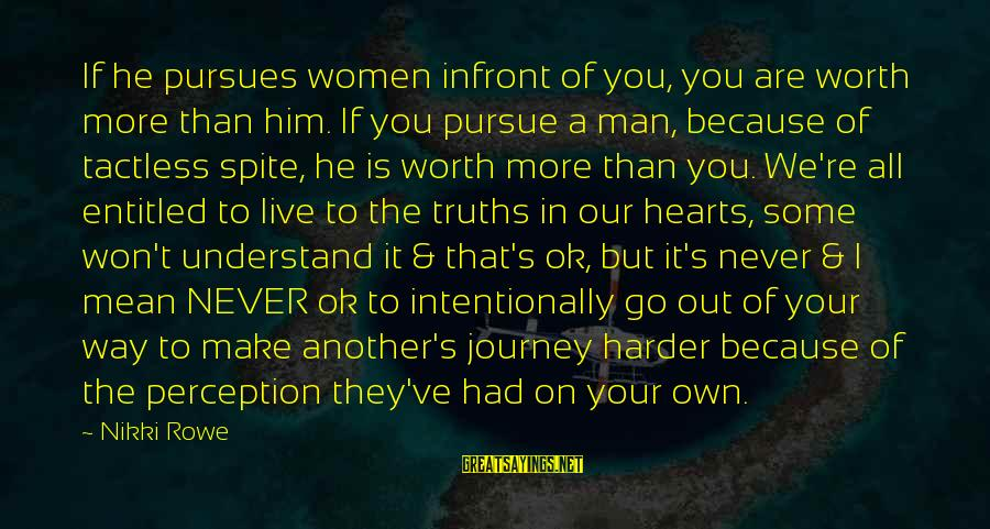 Your Life Journey Sayings By Nikki Rowe: If he pursues women infront of you, you are worth more than him. If you