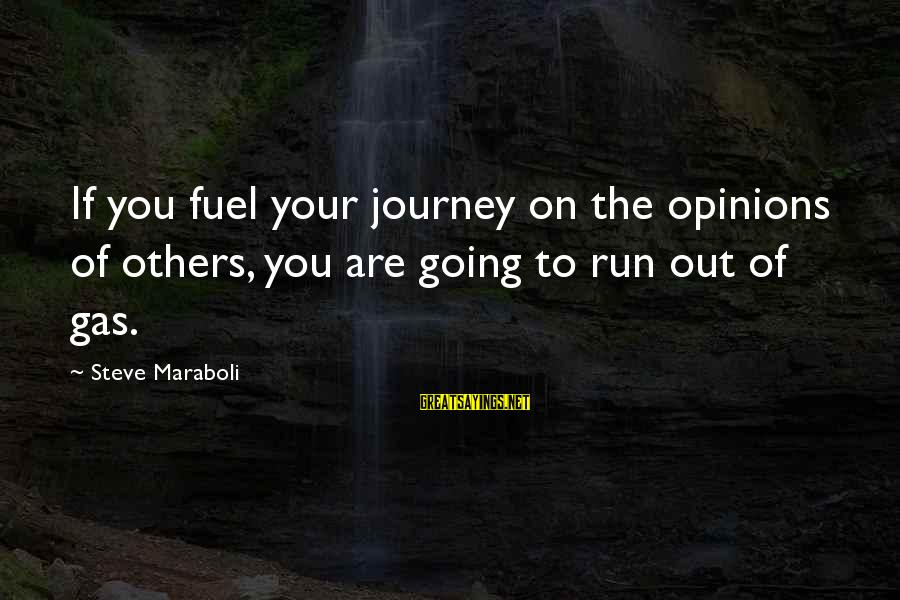 Your Life Journey Sayings By Steve Maraboli: If you fuel your journey on the opinions of others, you are going to run