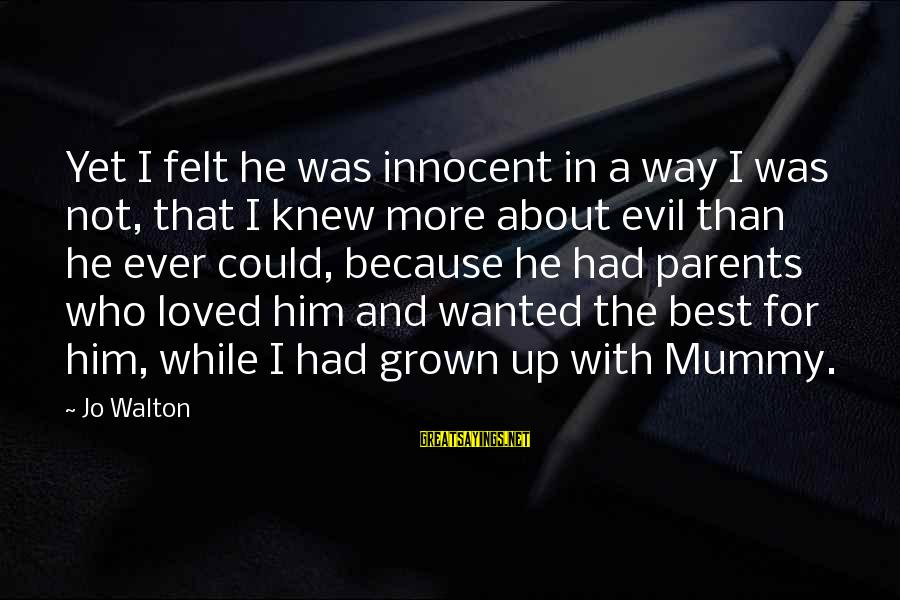 Your Mummy Sayings By Jo Walton: Yet I felt he was innocent in a way I was not, that I knew