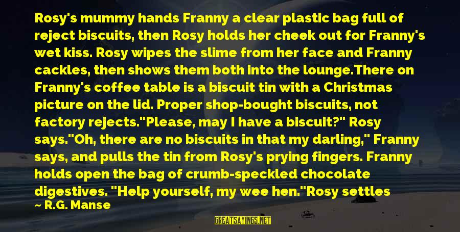 Your Mummy Sayings By R.G. Manse: Rosy's mummy hands Franny a clear plastic bag full of reject biscuits, then Rosy holds