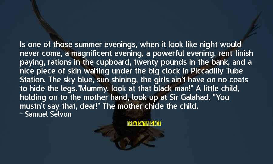 Your Mummy Sayings By Samuel Selvon: Is one of those summer evenings, when it look like night would never come, a