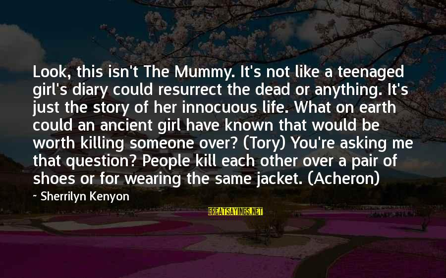 Your Mummy Sayings By Sherrilyn Kenyon: Look, this isn't The Mummy. It's not like a teenaged girl's diary could resurrect the