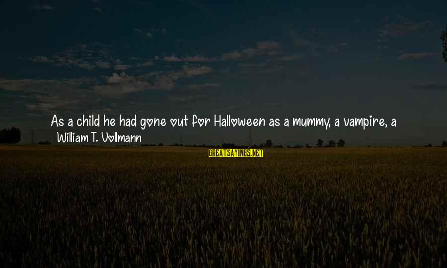 Your Mummy Sayings By William T. Vollmann: As a child he had gone out for Halloween as a mummy, a vampire, a