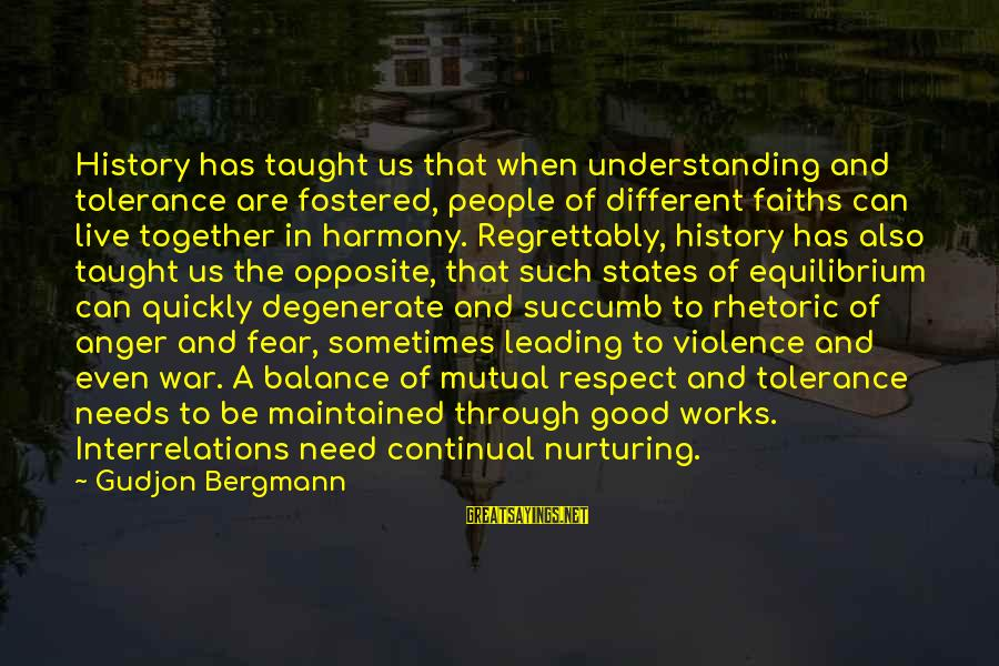 Your Mutual Understanding Sayings By Gudjon Bergmann: History has taught us that when understanding and tolerance are fostered, people of different faiths